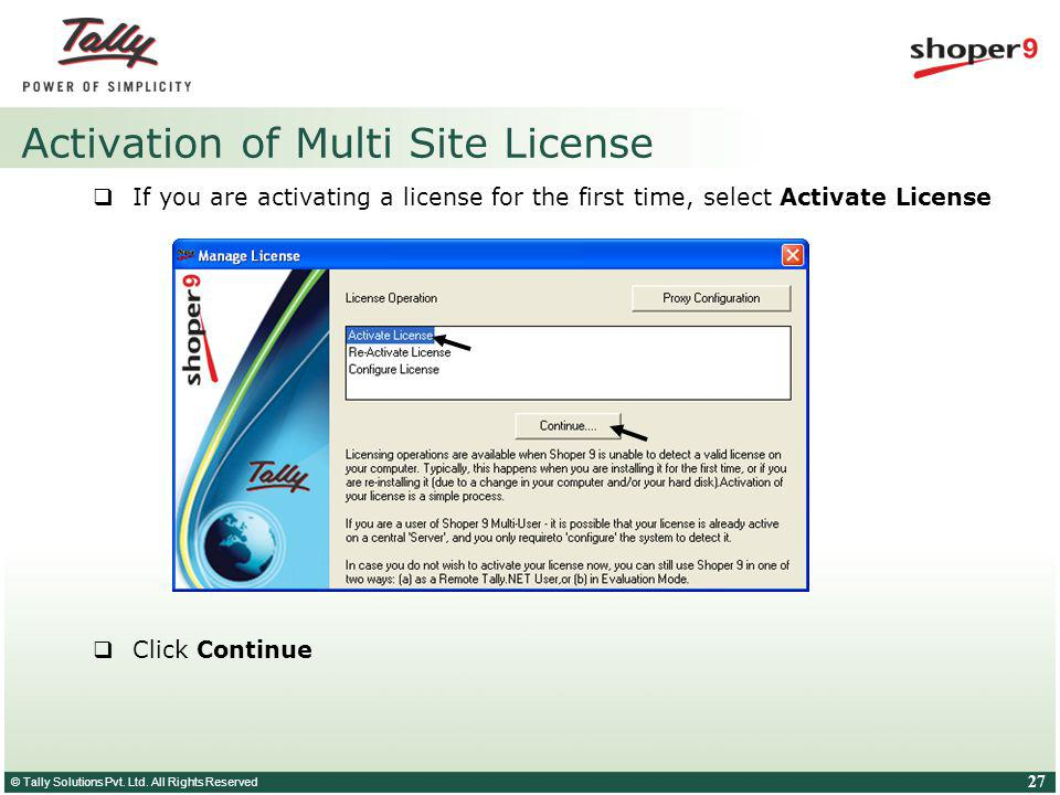 © Tally Solutions Pvt. Ltd. All Rights Reserved 27 Activation of Multi Site License If you are activating a license for the first time, select Activat
