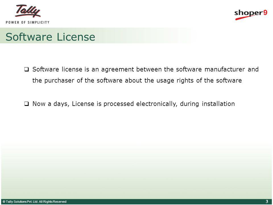 © Tally Solutions Pvt. Ltd. All Rights Reserved 3 Software License Software license is an agreement between the software manufacturer and the purchase