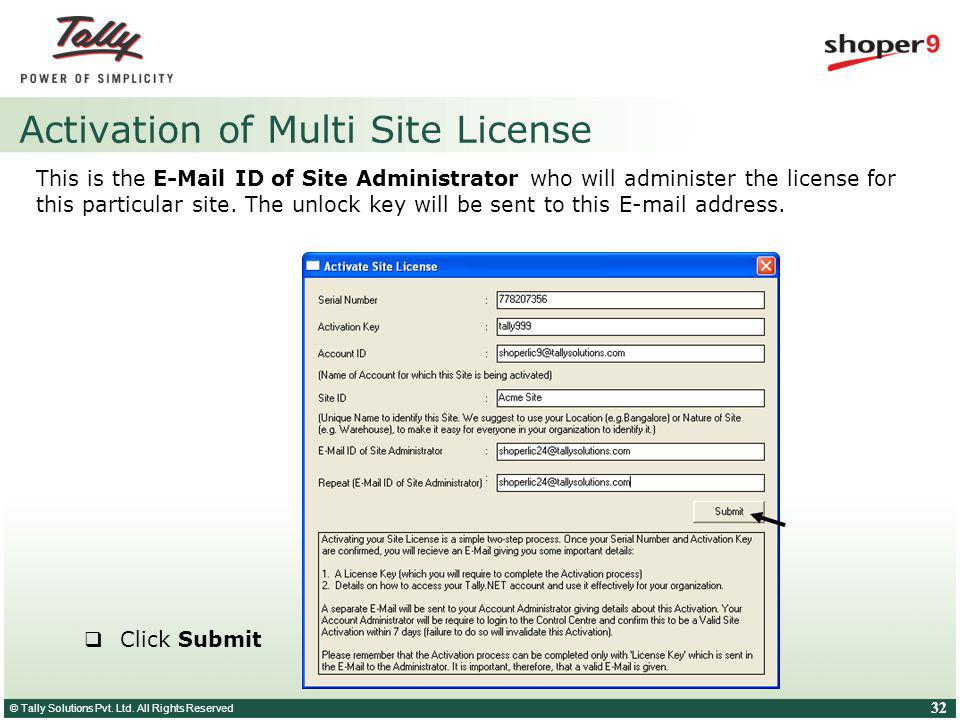 © Tally Solutions Pvt. Ltd. All Rights Reserved 32 Activation of Multi Site License This is the E-Mail ID of Site Administrator who will administer th