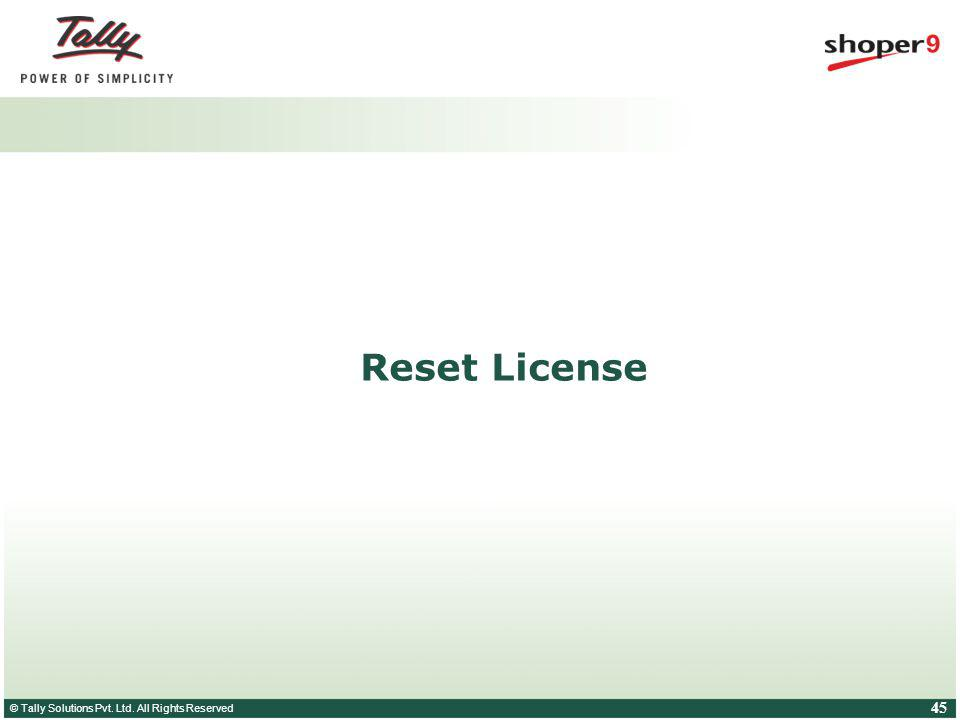 © Tally Solutions Pvt. Ltd. All Rights Reserved 45 Reset License