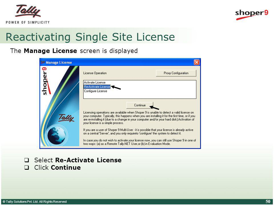 © Tally Solutions Pvt. Ltd. All Rights Reserved 50 Reactivating Single Site License The Manage License screen is displayed Select Re-Activate License