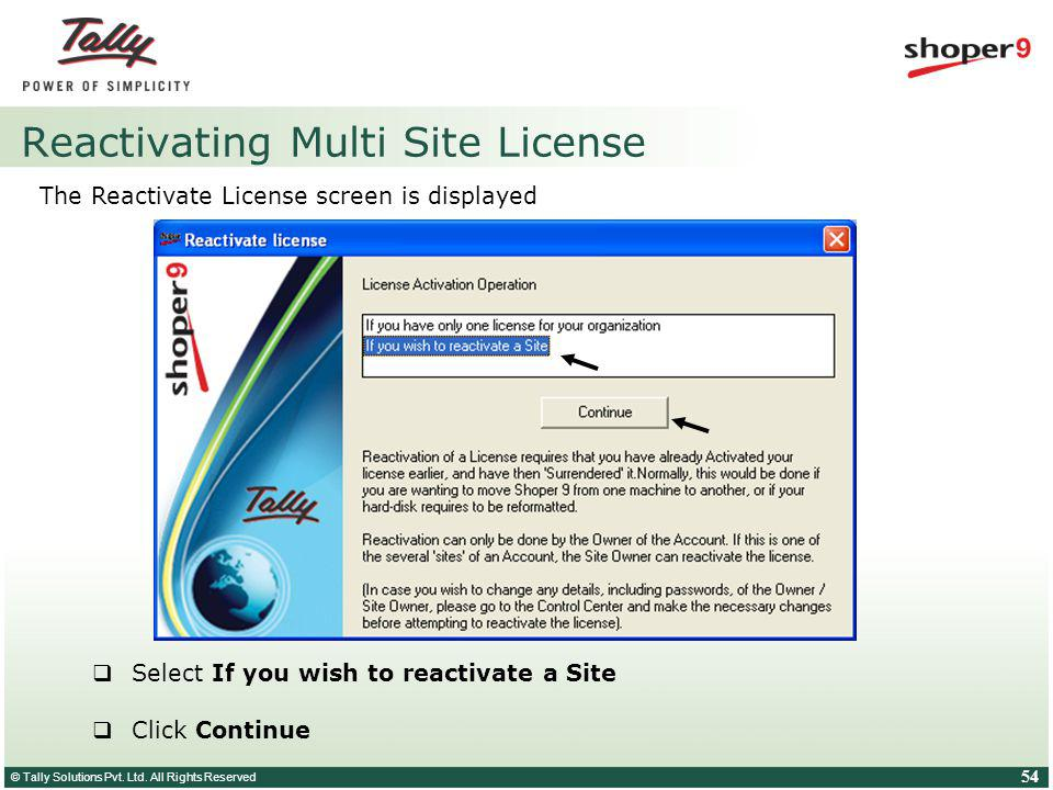 © Tally Solutions Pvt. Ltd. All Rights Reserved 54 Reactivating Multi Site License The Reactivate License screen is displayed Select If you wish to re