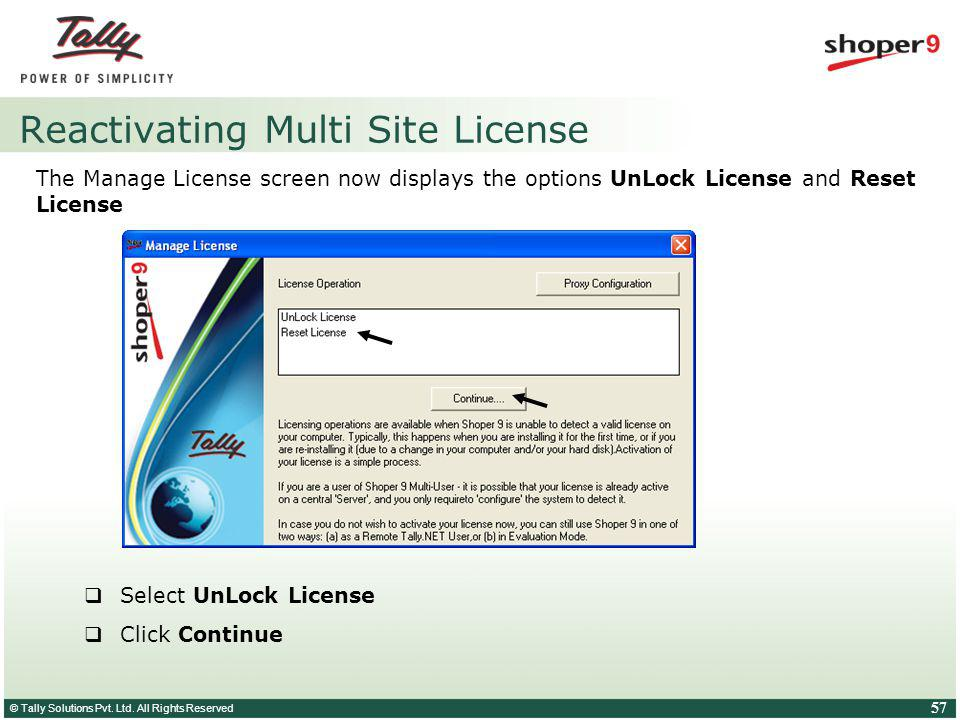 © Tally Solutions Pvt. Ltd. All Rights Reserved 57 Reactivating Multi Site License The Manage License screen now displays the options UnLock License a