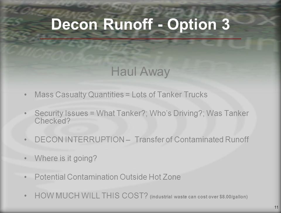 11 Decon Runoff - Option 3 Haul Away Mass Casualty Quantities = Lots of Tanker Trucks Security Issues = What Tanker ; Whos Driving ; Was Tanker Checked.