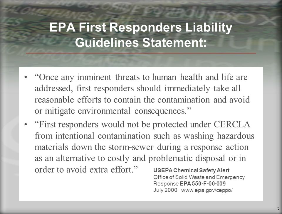 5 EPA First Responders Liability Guidelines Statement: Once any imminent threats to human health and life are addressed, first responders should immediately take all reasonable efforts to contain the contamination and avoid or mitigate environmental consequences.