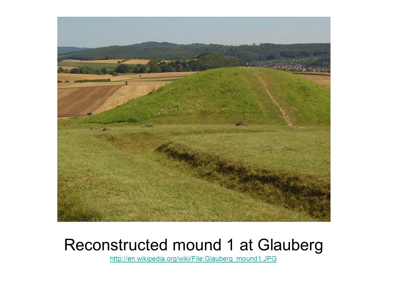 Reconstructed mound 1 at Glauberg http://en.wikipedia.org/wiki/File:Glauberg_mound1.JPG