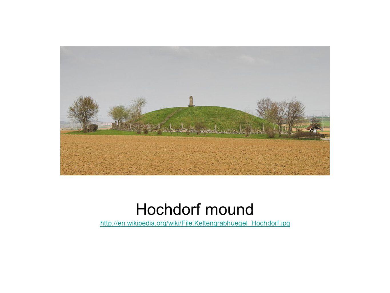 Hochdorf mound http://en.wikipedia.org/wiki/File:Keltengrabhuegel_Hochdorf.jpg
