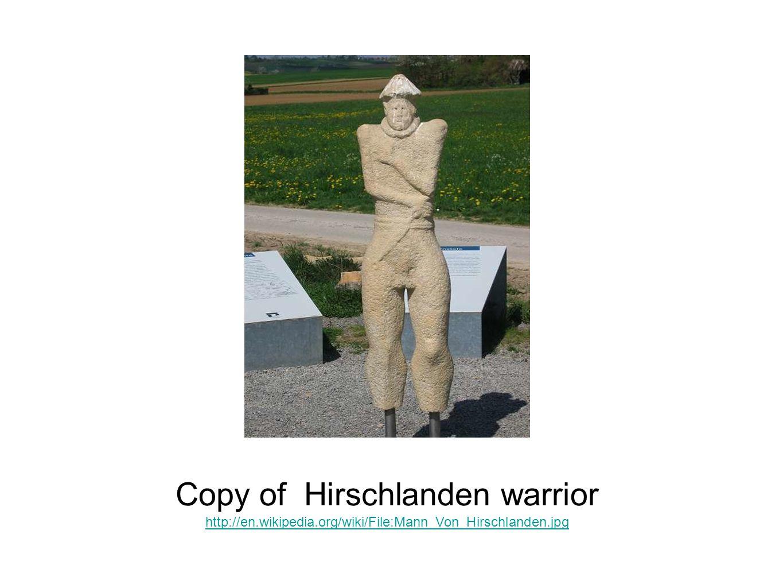 Copy of Hirschlanden warrior http://en.wikipedia.org/wiki/File:Mann_Von_Hirschlanden.jpg