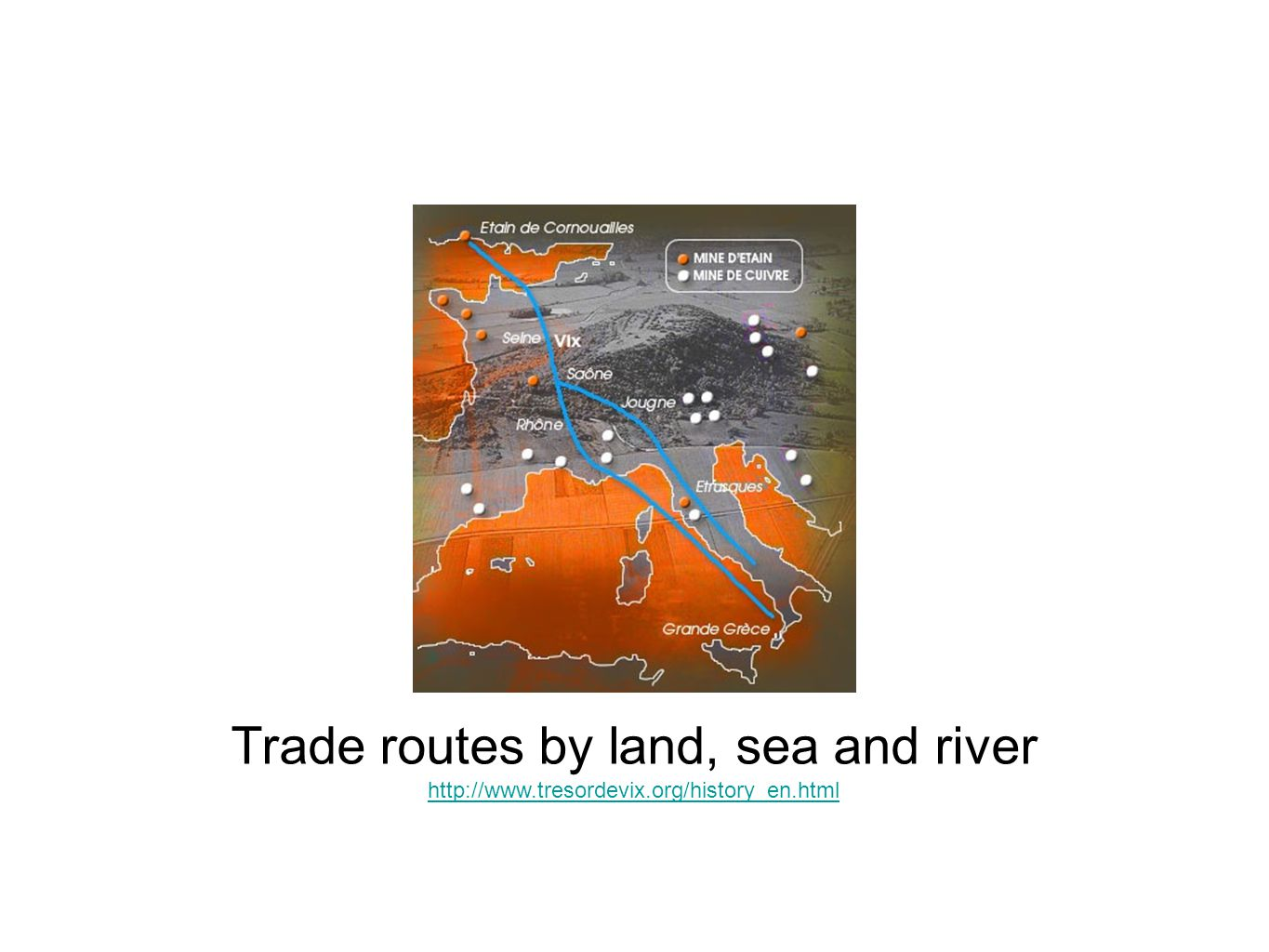 Trade routes by land, sea and river http://www.tresordevix.org/history_en.html
