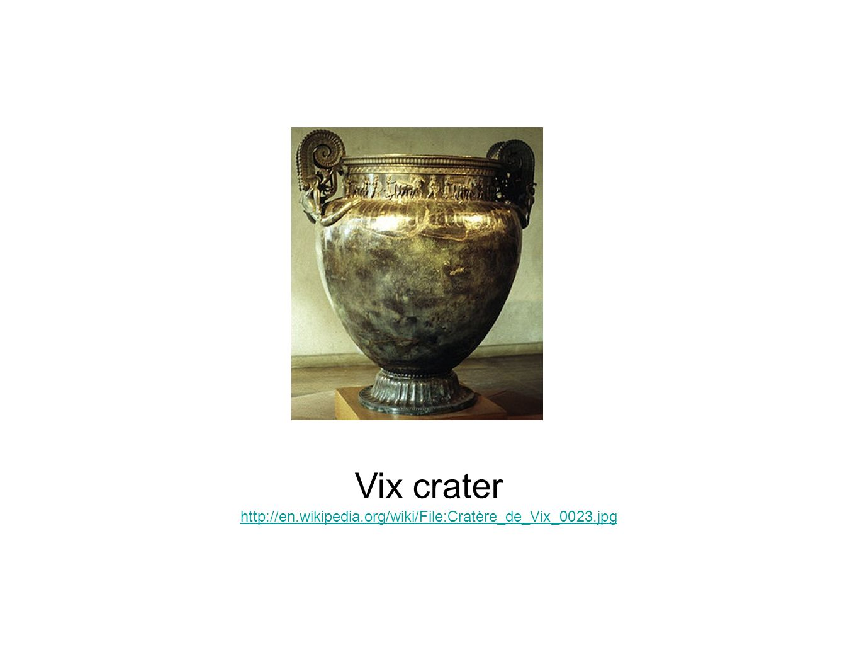 Vix crater http://en.wikipedia.org/wiki/File:Cratère_de_Vix_0023.jpg