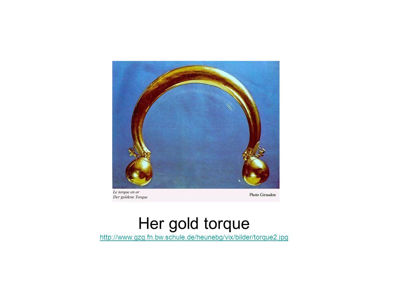 Her gold torque http://www.gzg.fn.bw.schule.de/heunebg/vix/bilder/torque2.jpg