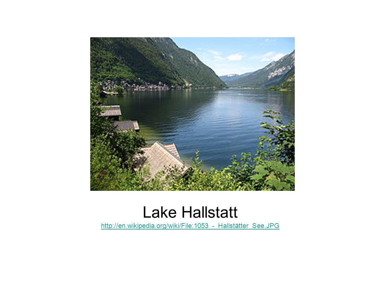Lake Hallstatt http://en.wikipedia.org/wiki/File:1053_-_Hallstätter_See.JPG