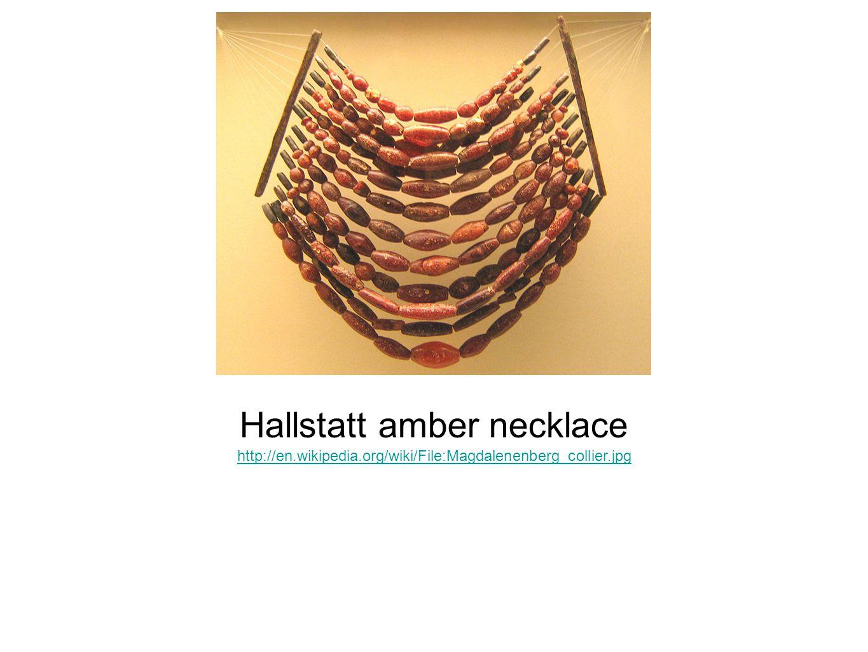 Hallstatt amber necklace http://en.wikipedia.org/wiki/File:Magdalenenberg_collier.jpg