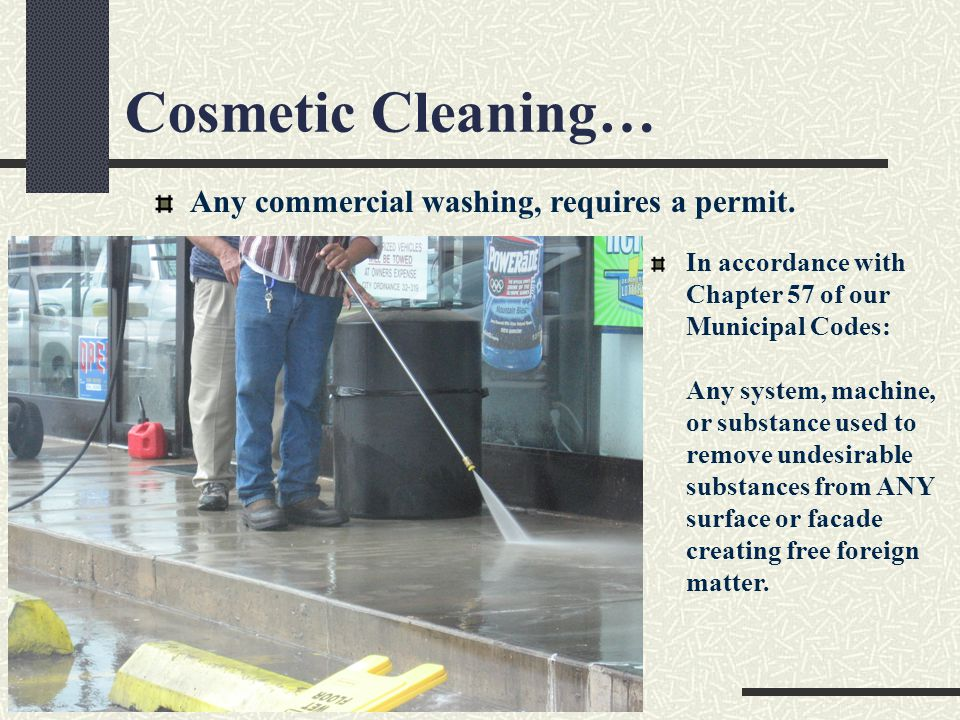 Cosmetic Cleaning… Any commercial washing, requires a permit.