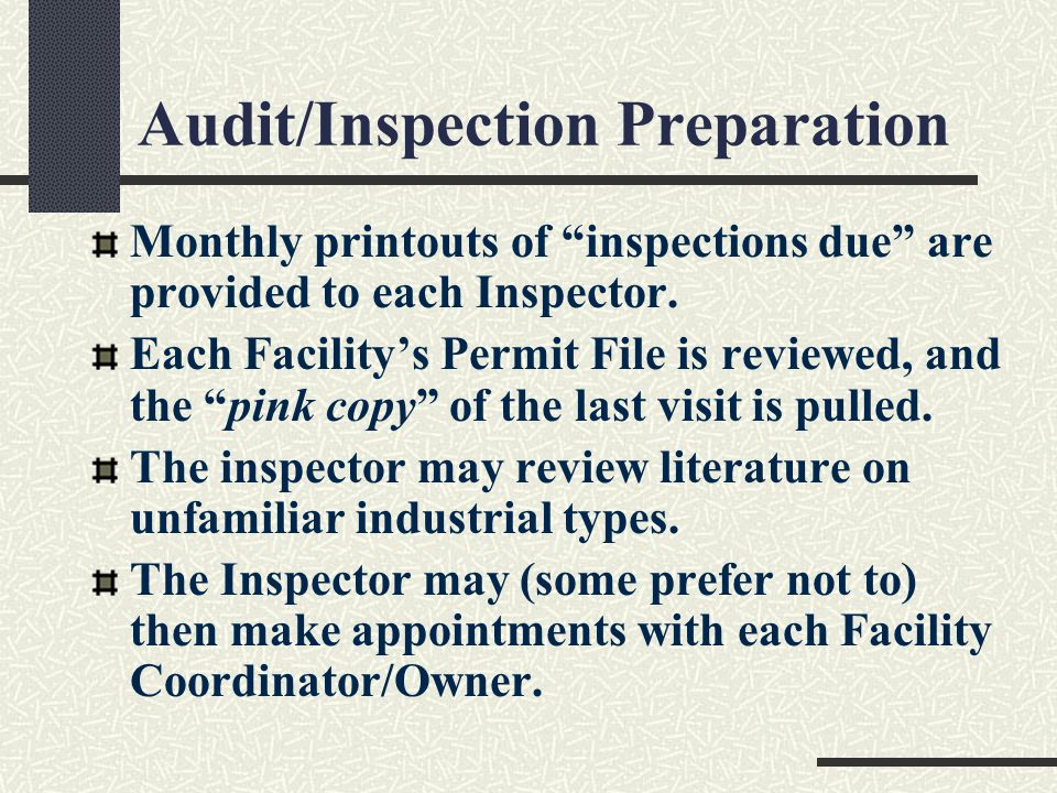 Audit/Inspection Preparation Monthly printouts of inspections due are provided to each Inspector.