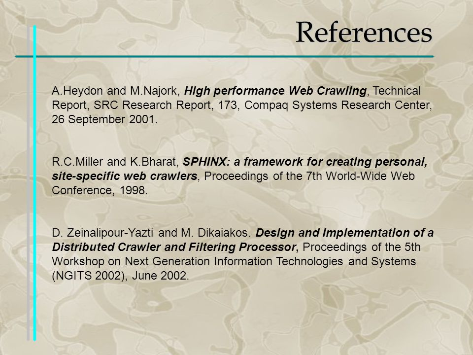 References A.Heydon and M.Najork, High performance Web Crawling, Technical Report, SRC Research Report, 173, Compaq Systems Research Center, 26 September 2001.