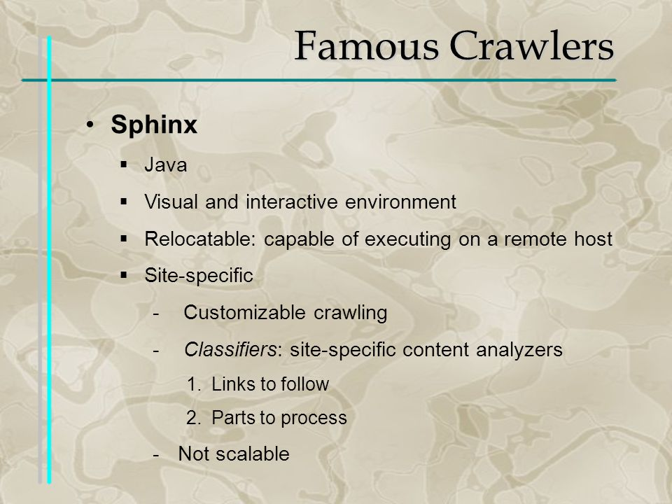 Crawler Architecture Load Monitor SCHEDULER Crawl Metadata Duplicate URL Eliminator URL Filter Hosts HREFs extractor and normalizer PARSER Interne t seed URLs URL FRONTIER Citations RETRIEVERS DNS HTTP