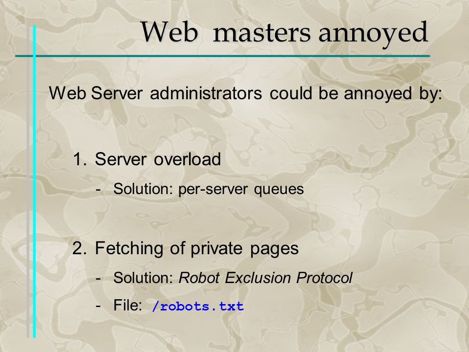 Web masters annoyed Web Server administrators could be annoyed by: 1.