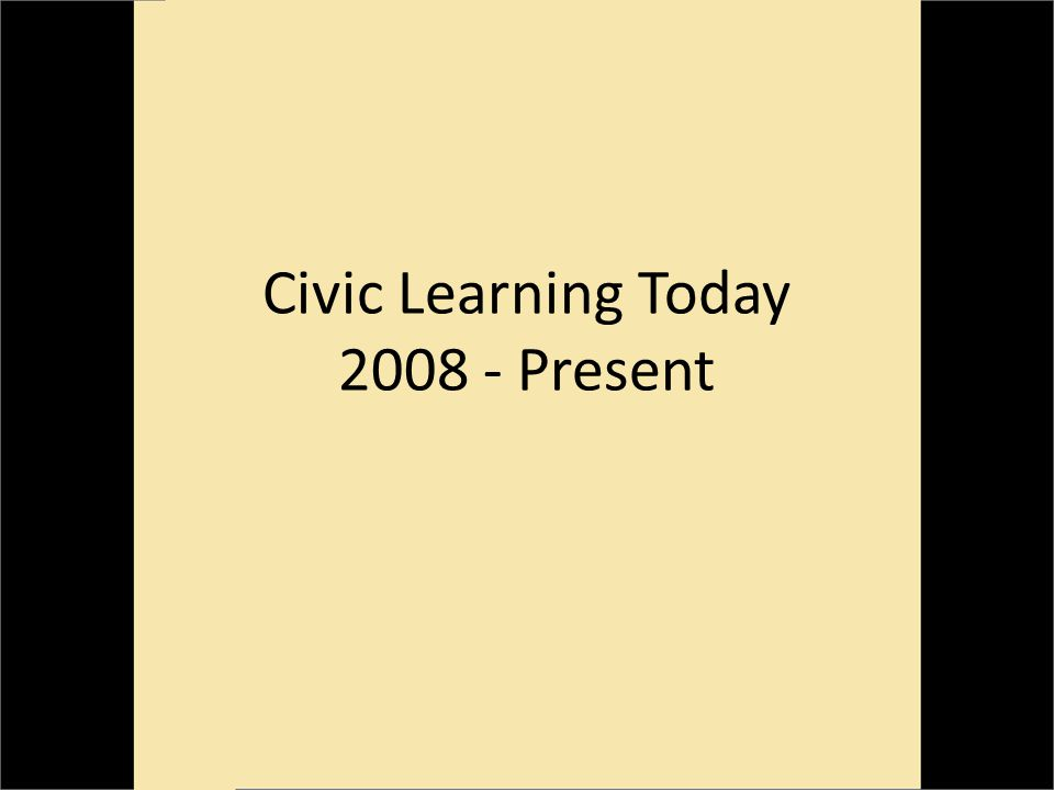 Civic Learning Today 2008 - Present