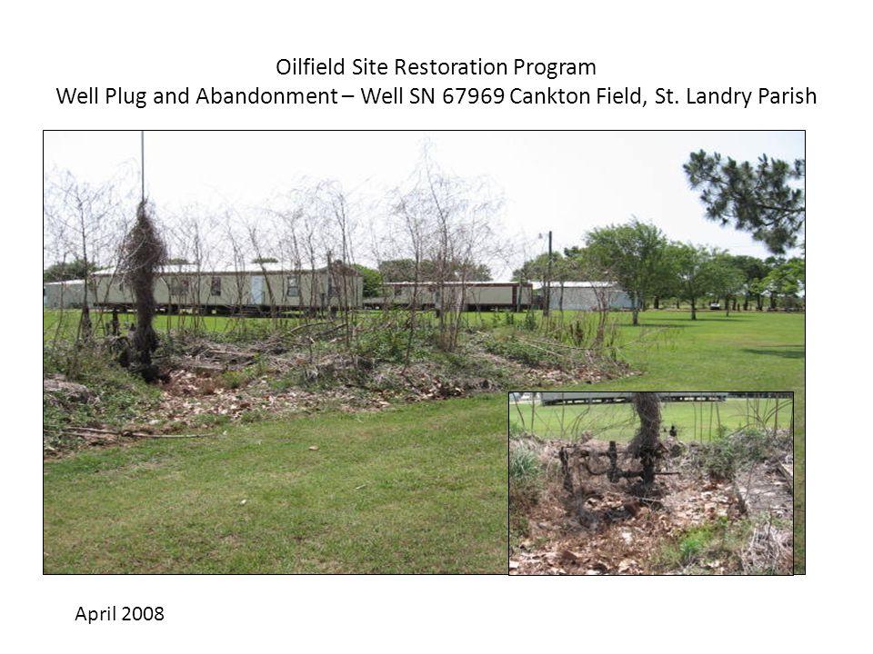 April 2008 Oilfield Site Restoration Program Well Plug and Abandonment – Well SN 67969 Cankton Field, St. Landry Parish