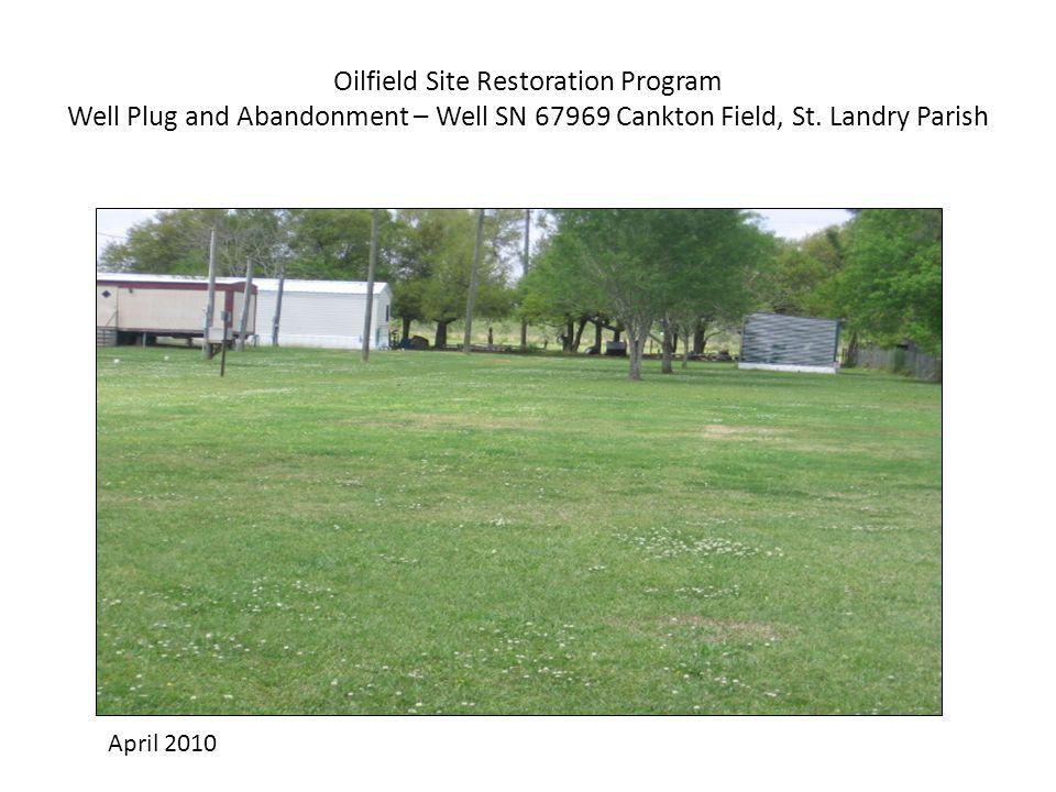 Oilfield Site Restoration Program Well Plug and Abandonment – Well SN 67969 Cankton Field, St. Landry Parish April 2010