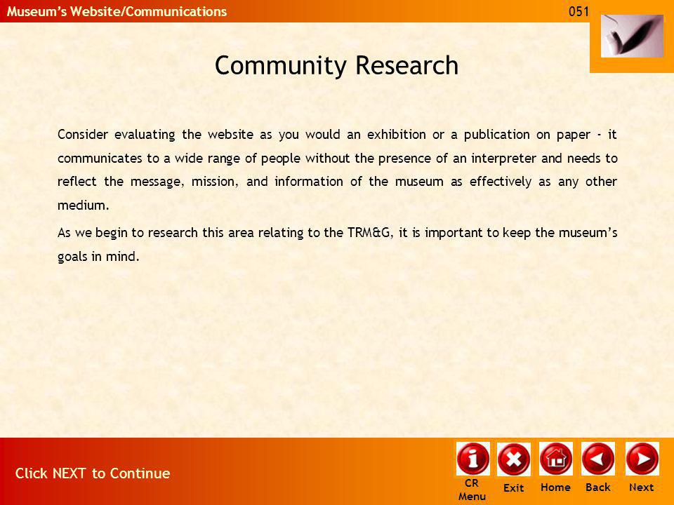 Community Research Consider evaluating the website as you would an exhibition or a publication on paper - it communicates to a wide range of people wi
