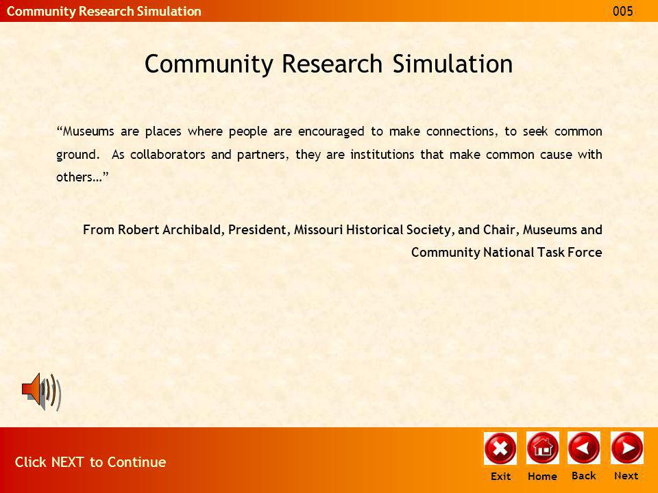 Community Research Simulation Museums are places where people are encouraged to make connections, to seek common ground. As collaborators and partners