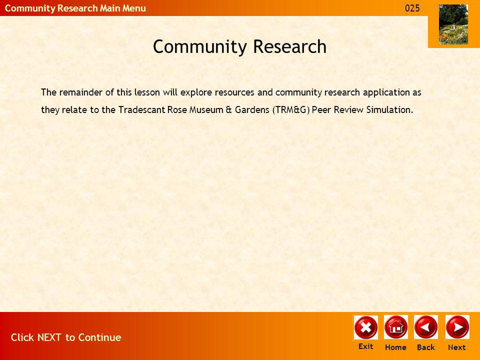 Community Research The remainder of this lesson will explore resources and community research application as they relate to the Tradescant Rose Museum