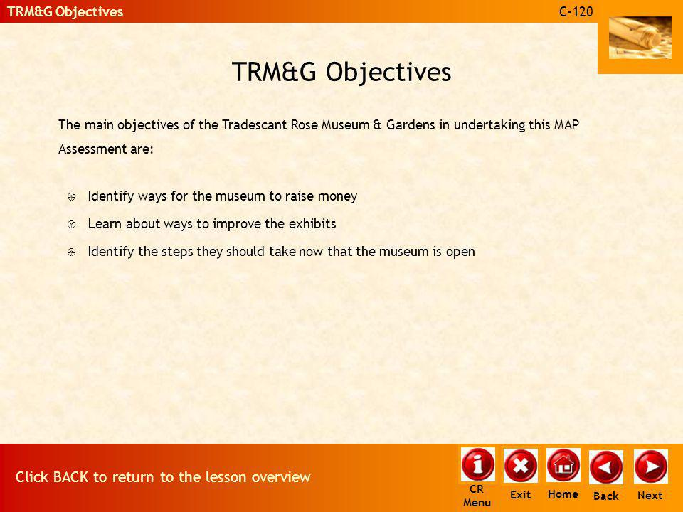 TRM&G Objectives The main objectives of the Tradescant Rose Museum & Gardens in undertaking this MAP Assessment are: { Identify ways for the museum to