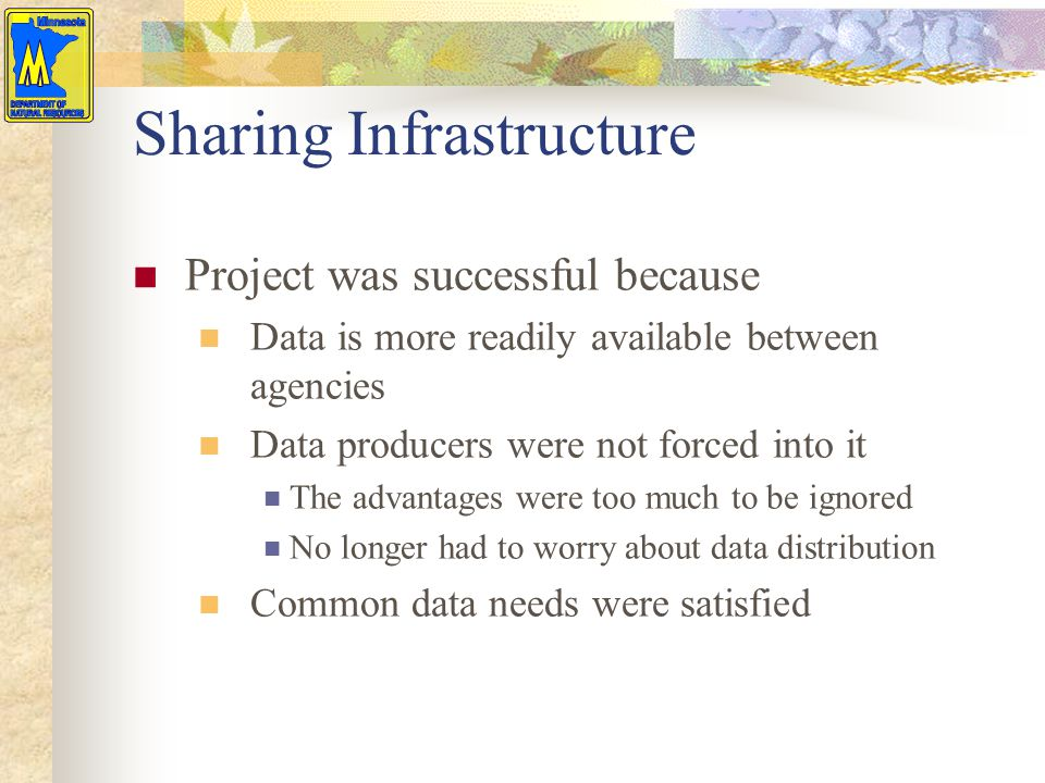 Sharing Infrastructure Project was successful because Data is more readily available between agencies Data producers were not forced into it The advan