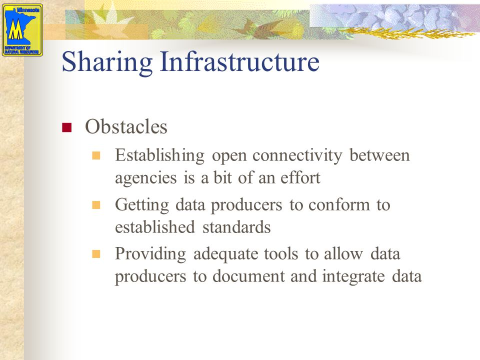 Sharing Infrastructure Obstacles Establishing open connectivity between agencies is a bit of an effort Getting data producers to conform to establishe