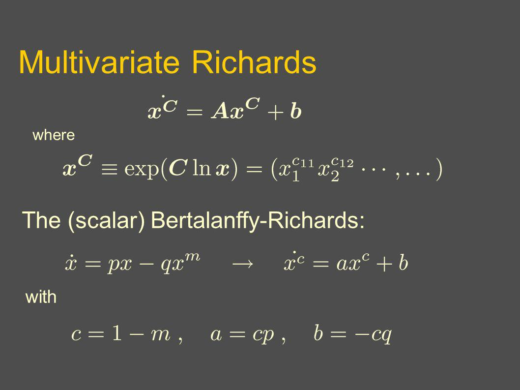 Multivariate Richards where The (scalar) Bertalanffy-Richards: with