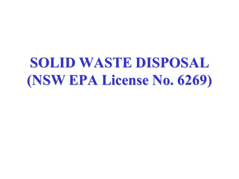 SOLID WASTE DISPOSAL (NSW EPA License No. 6269)