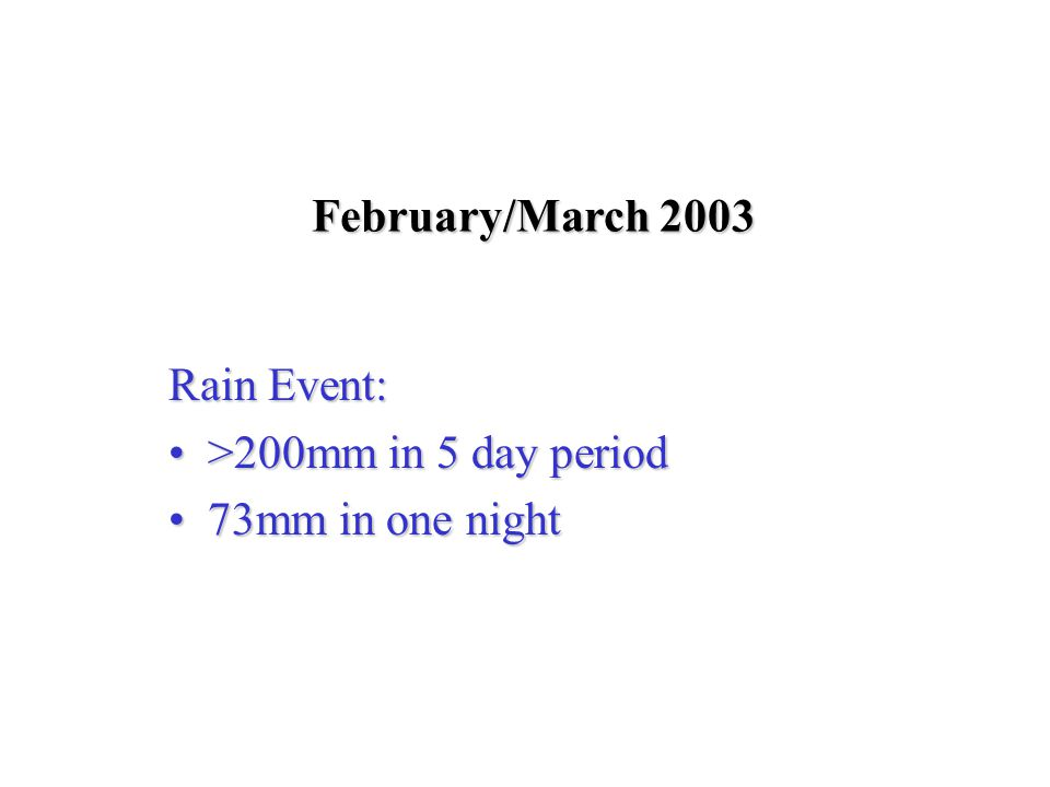 February/March 2003 Rain Event: >200mm in 5 day period>200mm in 5 day period 73mm in one night73mm in one night