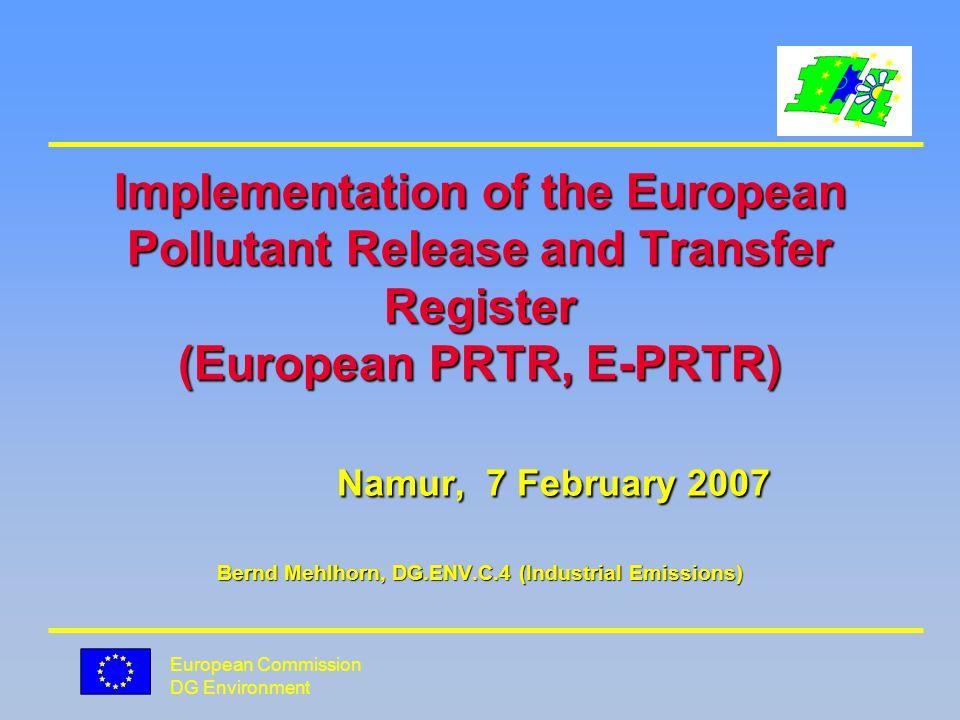 European Commission DG Environment European PRTR Accidental releases l Totals: deliberate, accidental, routine and non-routine releases non-routine releases l separately accidental releases (where available)