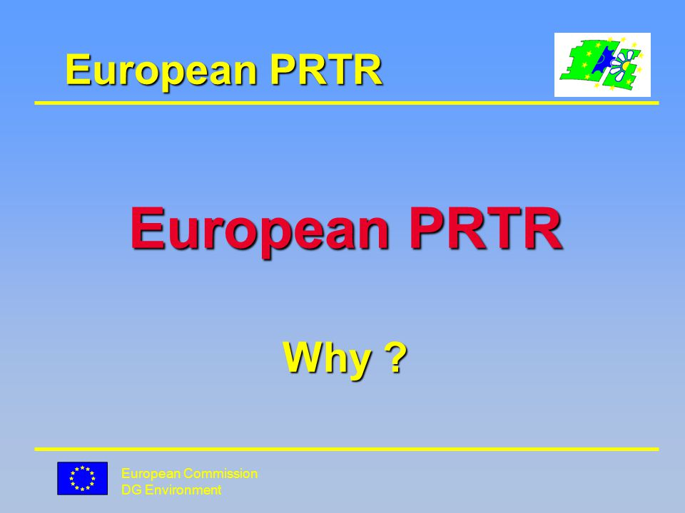 European Commission DG Environment European PRTR Why