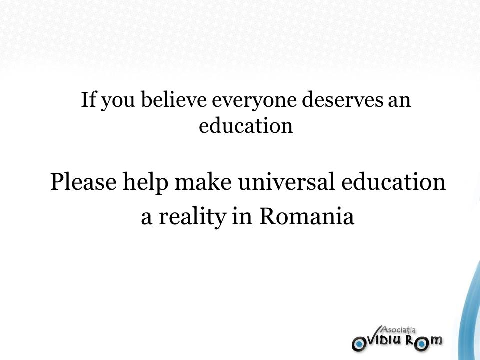 If you believe everyone deserves an education Please help make universal education a reality in Romania