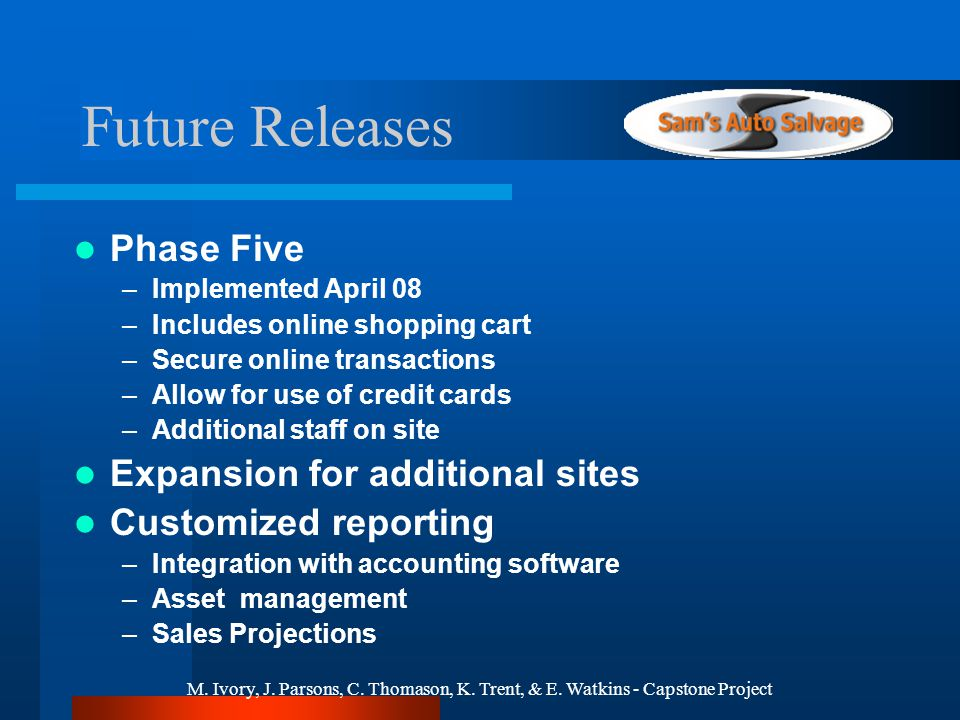 M. Ivory, J. Parsons, C. Thomason, K. Trent, & E. Watkins - Capstone Project Phase Five –Implemented April 08 –Includes online shopping cart –Secure o