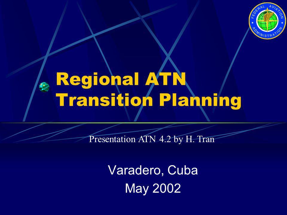 Regional ATN Transition Planning Varadero, Cuba May 2002 Presentation ATN 4.2 by H. Tran