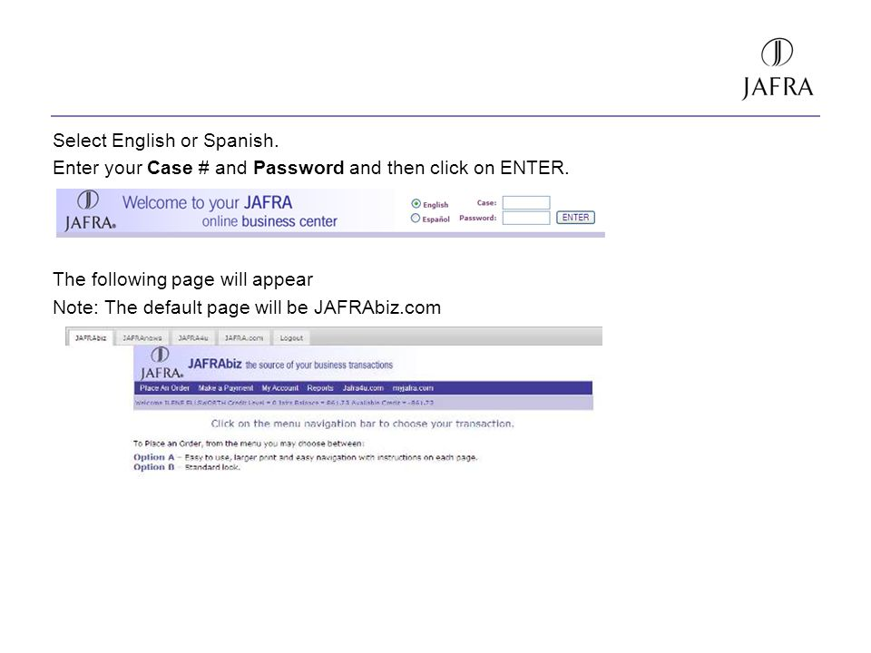 Select English or Spanish. Enter your Case # and Password and then click on ENTER. The following page will appear Note: The default page will be JAFRA