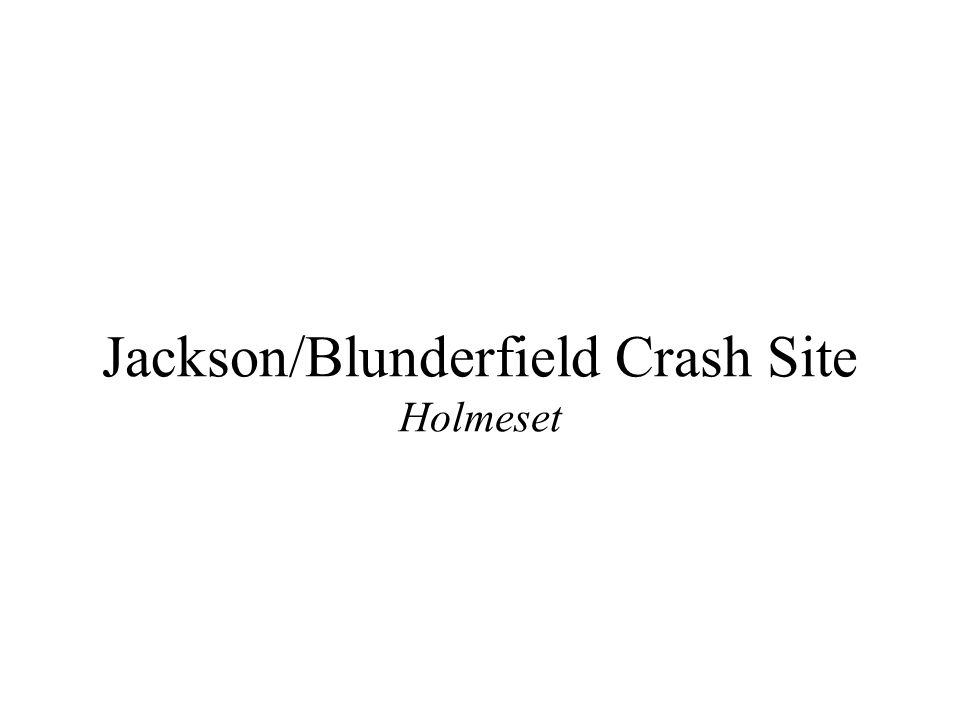 Jackson/Blunderfield Crash Site Holmeset