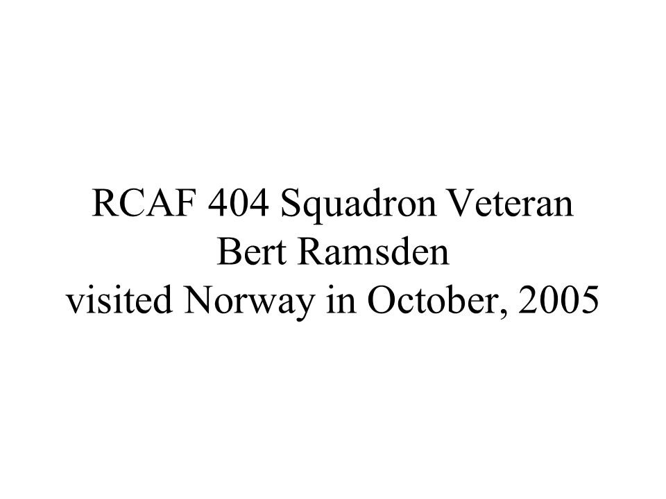 RCAF 404 Squadron Veteran Bert Ramsden visited Norway in October, 2005