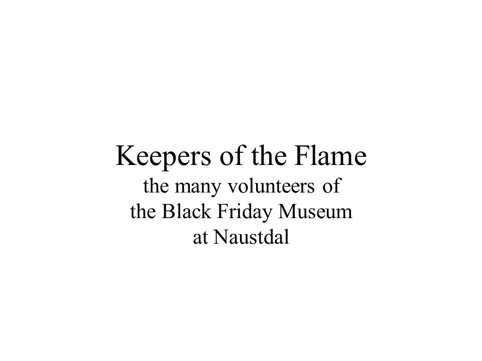 Keepers of the Flame the many volunteers of the Black Friday Museum at Naustdal