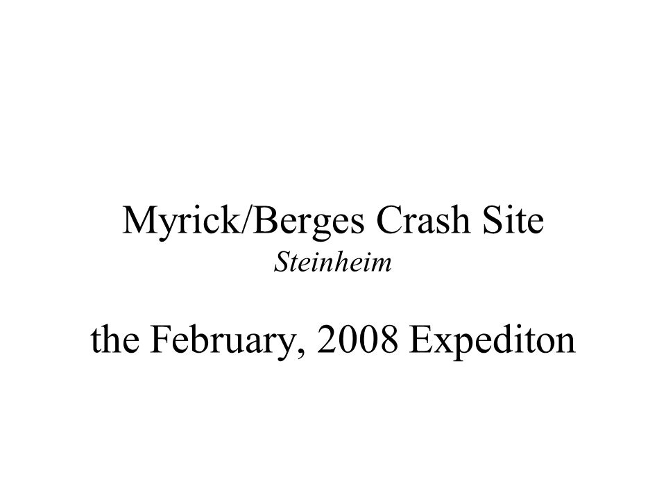 Myrick/Berges Crash Site Steinheim the February, 2008 Expediton