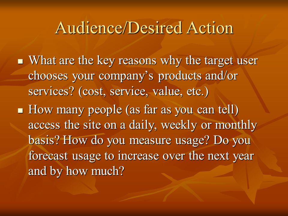 Audience/Desired Action What are the key reasons why the target user chooses your companys products and/or services? (cost, service, value, etc.) How