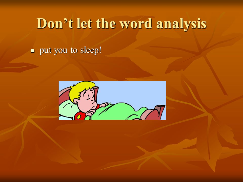 Dont let the word analysis put you to sleep! put you to sleep!
