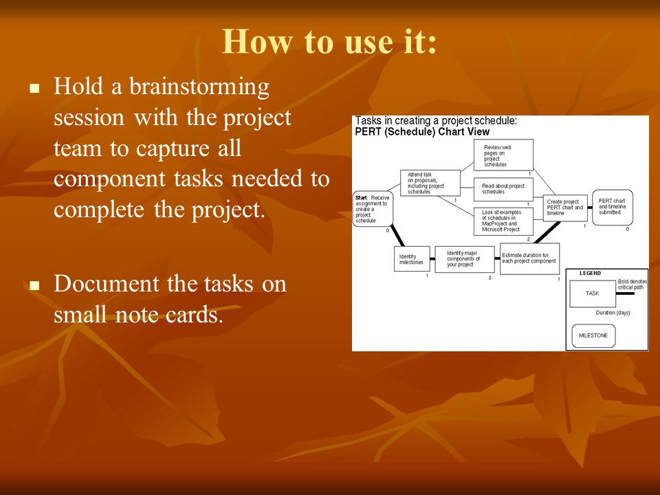 How to use it: Hold a brainstorming session with the project team to capture all component tasks needed to complete the project. Document the tasks on