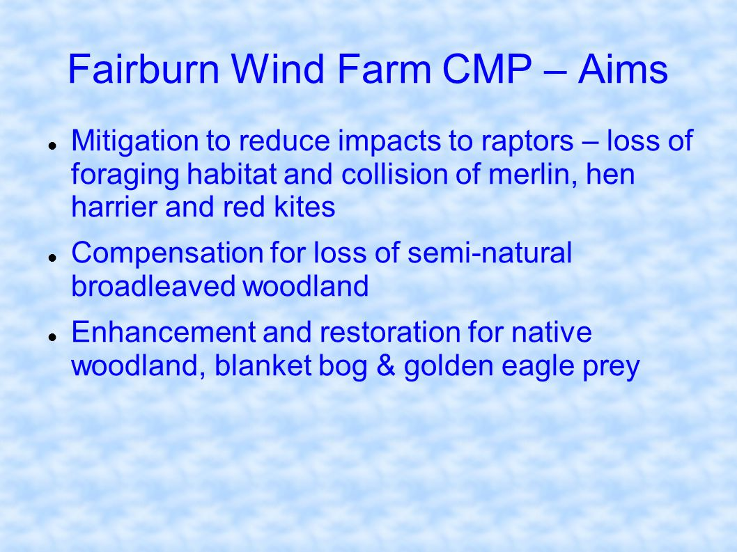 Fairburn Wind Farm CMP – Aims Mitigation to reduce impacts to raptors – loss of foraging habitat and collision of merlin, hen harrier and red kites Co