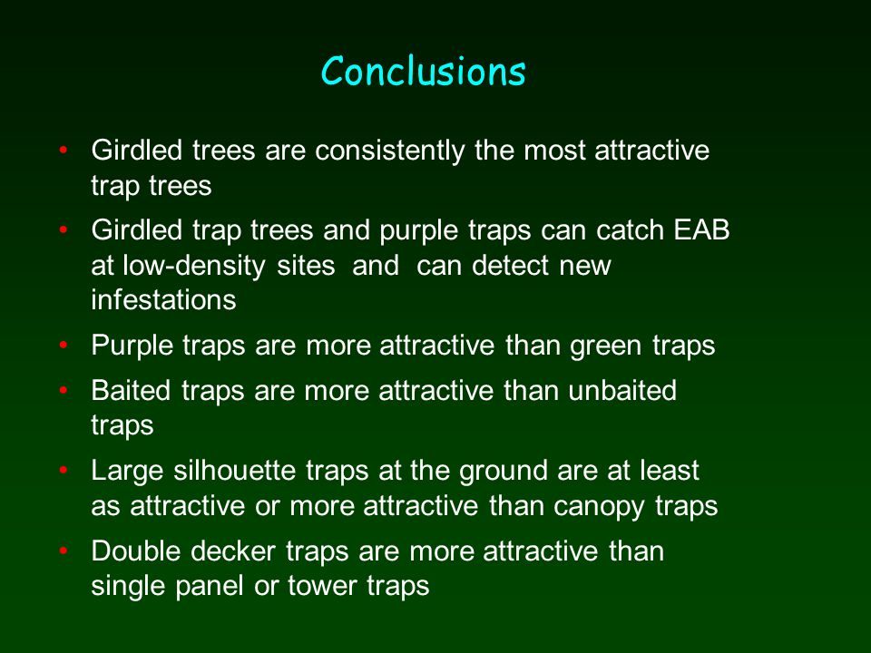 Conclusions Girdled trees are consistently the most attractive trap trees Girdled trap trees and purple traps can catch EAB at low-density sites and c