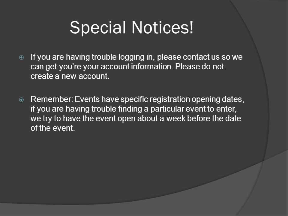 Special Notices! If you are having trouble logging in, please contact us so we can get youre your account information. Please do not create a new acco